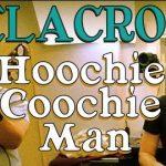 Hoochie Coochie Man – Willie Dixon – Delacroix