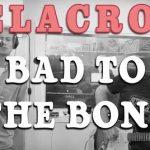 Bad to the bone – George Thorogood – Delacroix